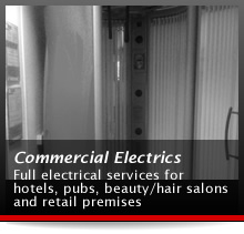 Commercial Electrics - Full electrical service for hotels, pubs, beauty/hair salons and retail premises