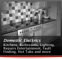 Domestic Electrics - Kitchens, Bathrooms, Lighting, Repairs, Entertainment, Fault Finding, Hot Tubs and more
